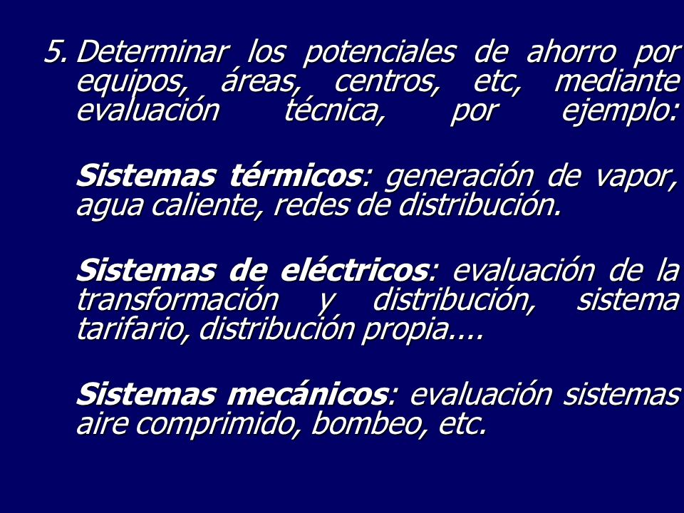 5. Determinar los potenciales de ahorro por equipos, áreas, centros, etc, mediante evaluación técnica, por ejemplo: