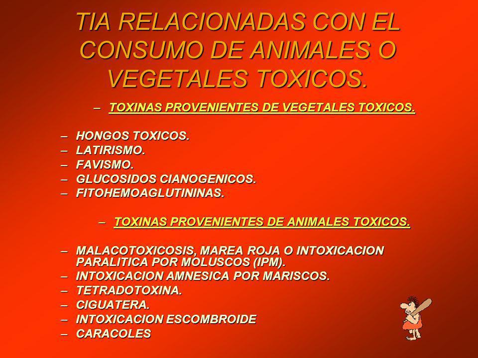 TIA RELACIONADAS CON EL CONSUMO DE ANIMALES O VEGETALES TOXICOS.