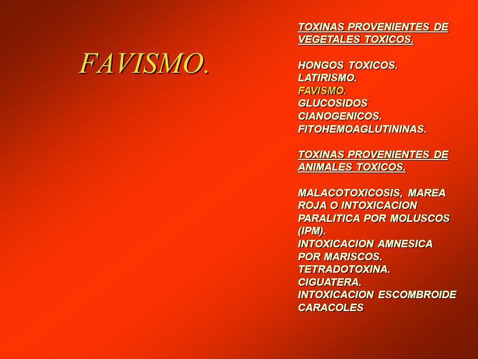 FAVISMO. TOXINAS PROVENIENTES DE VEGETALES TOXICOS. HONGOS TOXICOS.