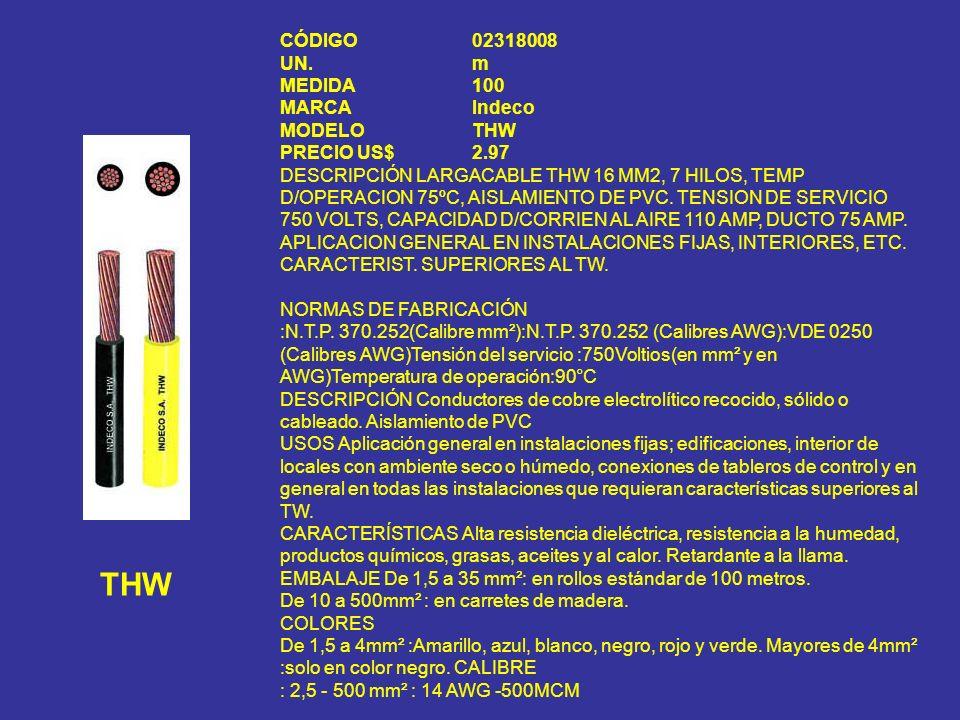 THW CÓDIGO 02318008 UN. m MEDIDA 100 MARCA Indeco MODELO THW