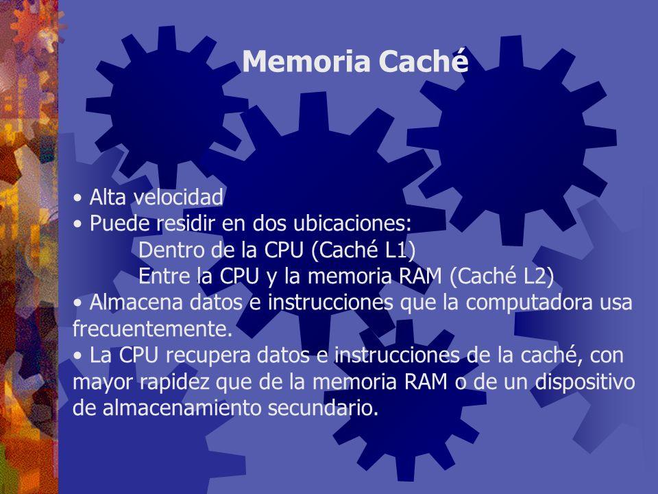 Memoria Caché Alta velocidad Puede residir en dos ubicaciones: