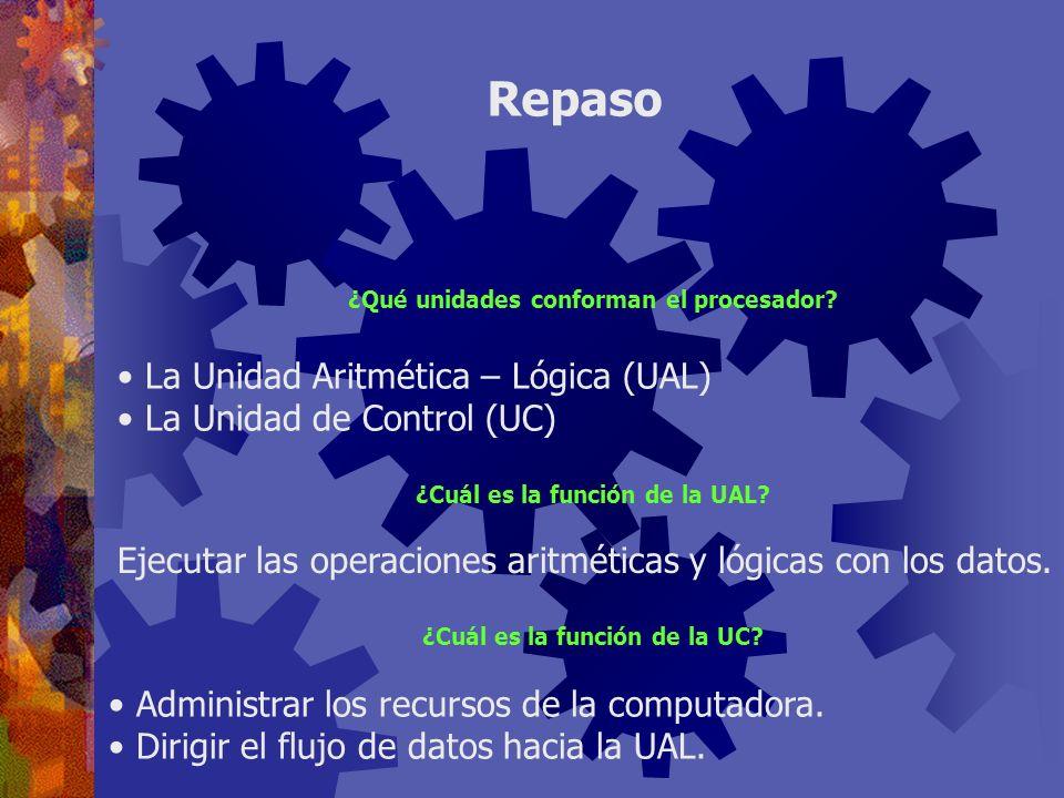 Repaso La Unidad Aritmética – Lógica (UAL) La Unidad de Control (UC)