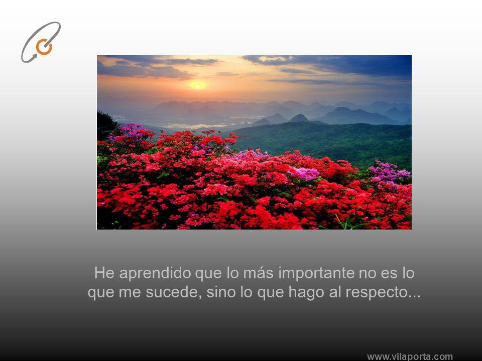 He aprendido que lo más importante no es lo que me sucede, sino lo que hago al respecto...