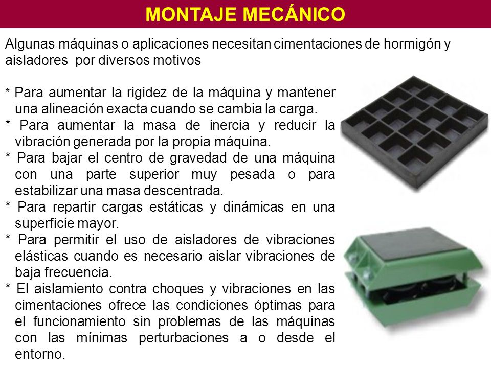 MONTAJE MECÁNICO Algunas máquinas o aplicaciones necesitan cimentaciones de hormigón y aisladores por diversos motivos.