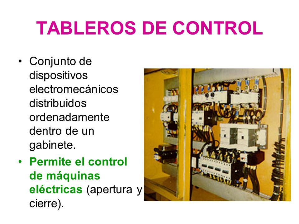 TABLEROS DE CONTROL Conjunto de dispositivos electromecánicos distribuidos ordenadamente dentro de un gabinete.