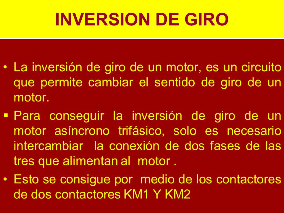 INVERSION DE GIRO La inversión de giro de un motor, es un circuito que permite cambiar el sentido de giro de un motor.
