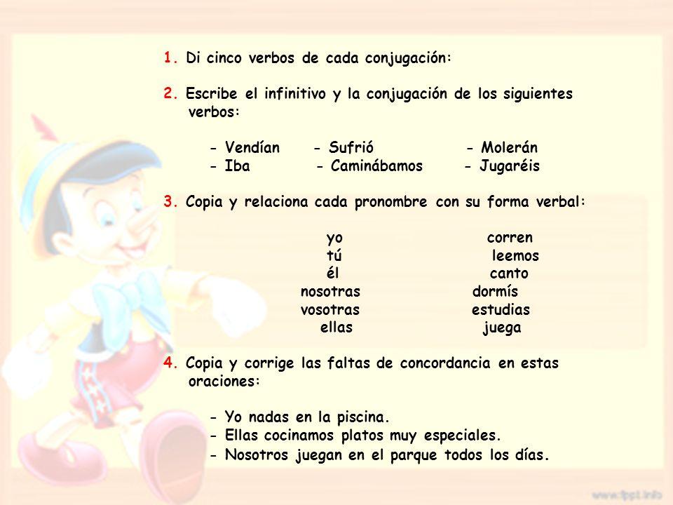 1. Di cinco verbos de cada conjugación: