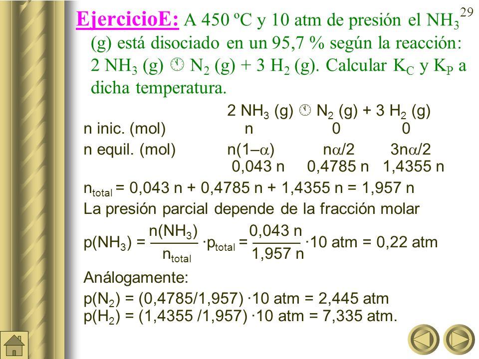EjercicioE: A 450 ºC y 10 atm de presión el NH3 (g) está disociado en un 95,7 % según la reacción: 2 NH3 (g)  N2 (g) + 3 H2 (g). Calcular KC y KP a dicha temperatura.