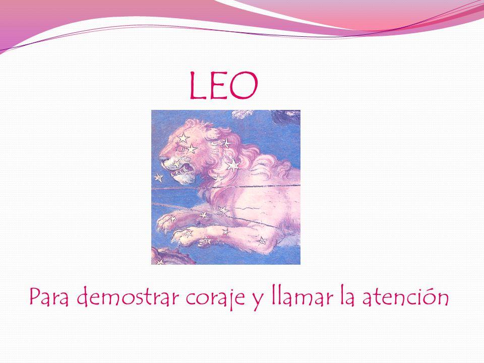 LEO Para demostrar coraje y llamar la atención