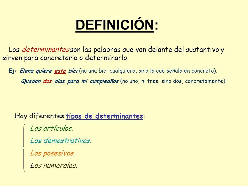 DEFINICIÓN:Los determinantes son las palabras que van delante del sustantivo y sirven para concretarlo o determinarlo.