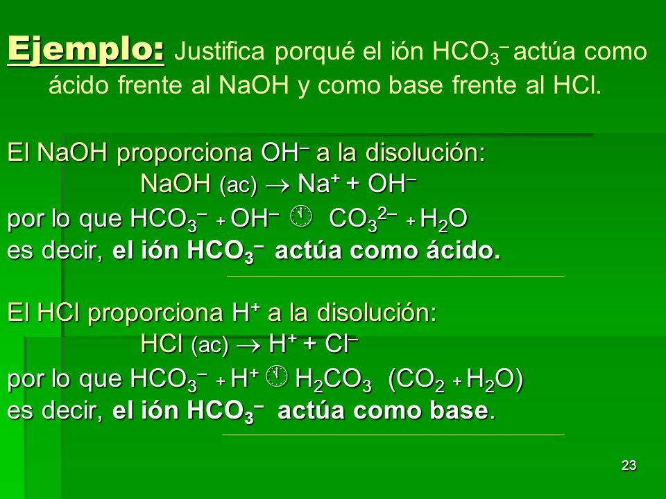 Ejemplo: Justifica porqué el ión HCO3– actúa como ácido frente al NaOH y como base frente al HCl.