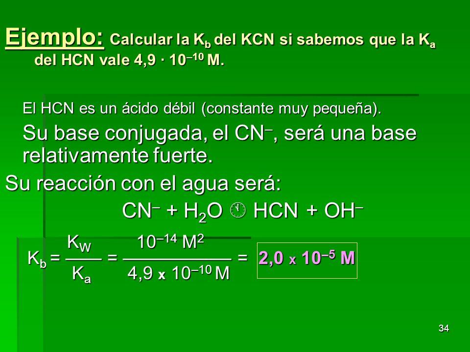 Ejemplo: Calcular la Kb del KCN si sabemos que la Ka del HCN vale 4,9 · 10–10 M.