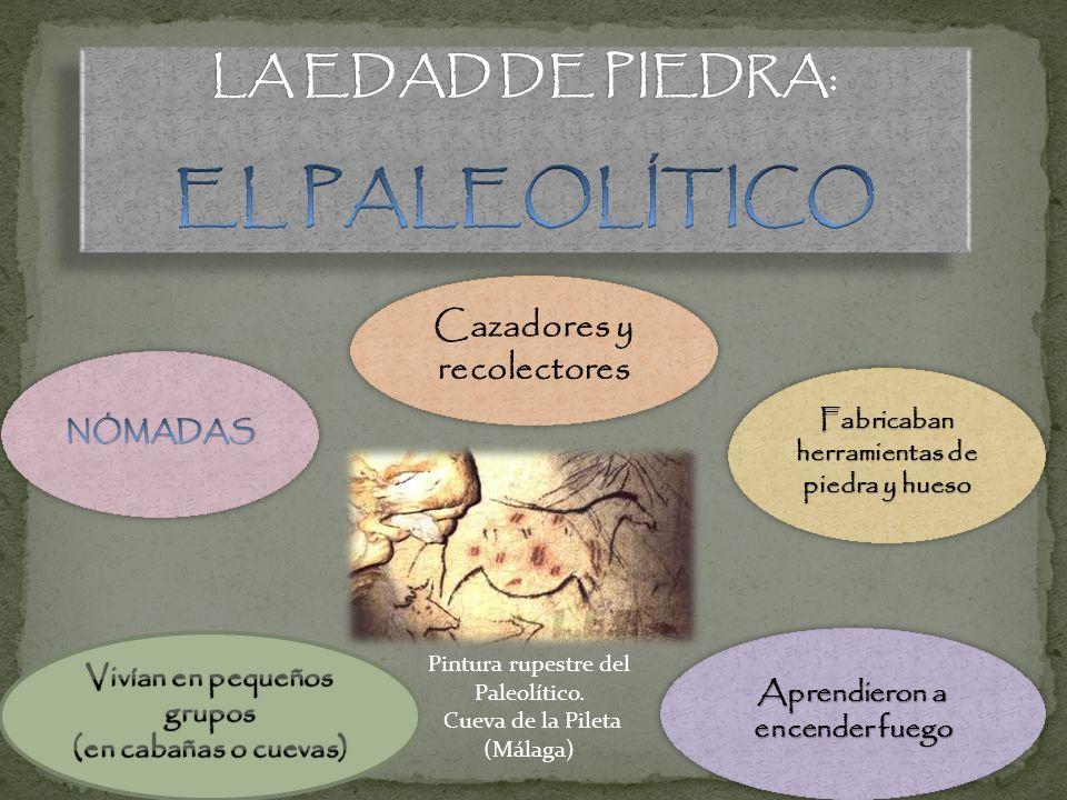 EL PALEOLÍTICO LA EDAD DE PIEDRA: Cazadores y recolectores