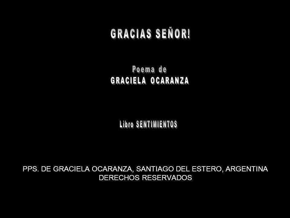 GRACIAS SEÑOR. Poema de. GRACIELA OCARANZA. Libro SENTIMIENTOS.