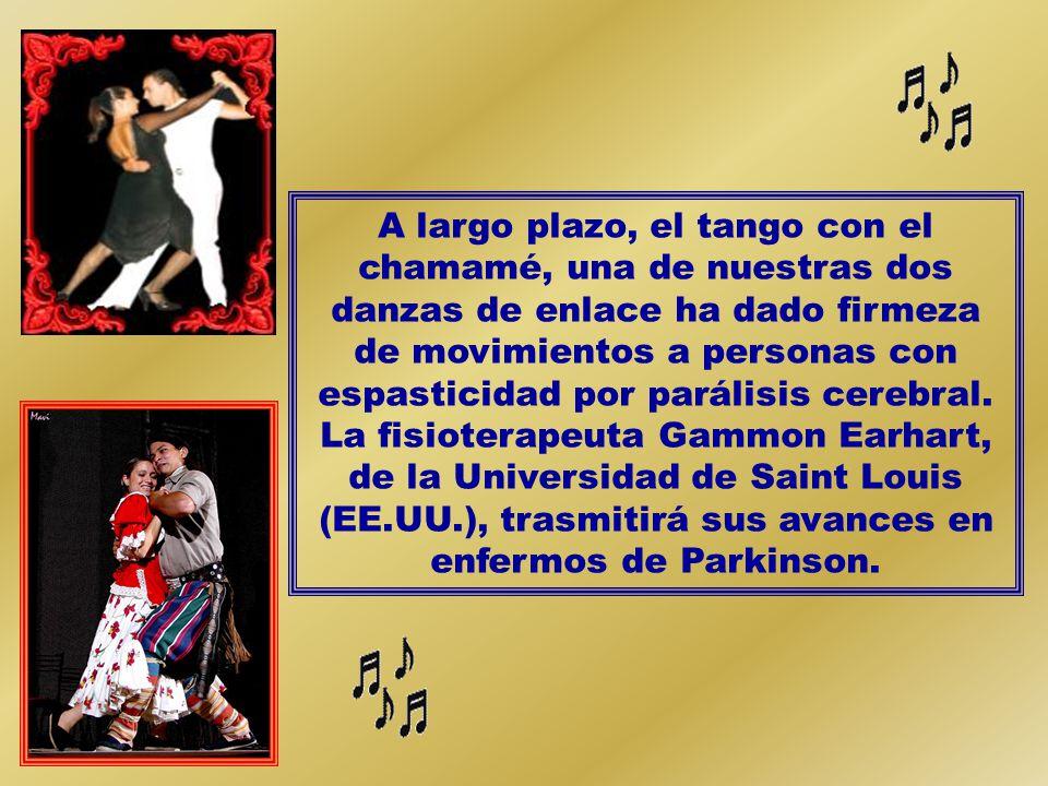 A largo plazo, el tango con el chamamé, una de nuestras dos danzas de enlace ha dado firmeza de movimientos a personas con espasticidad por parálisis cerebral.