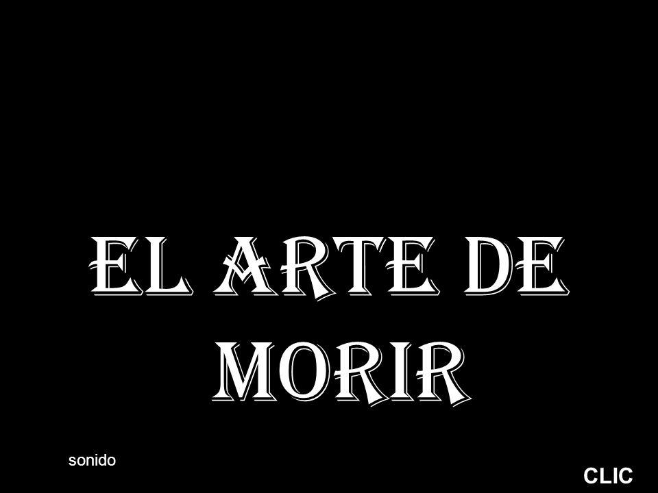 EL ARTE DE MORIR sonido CLIC
