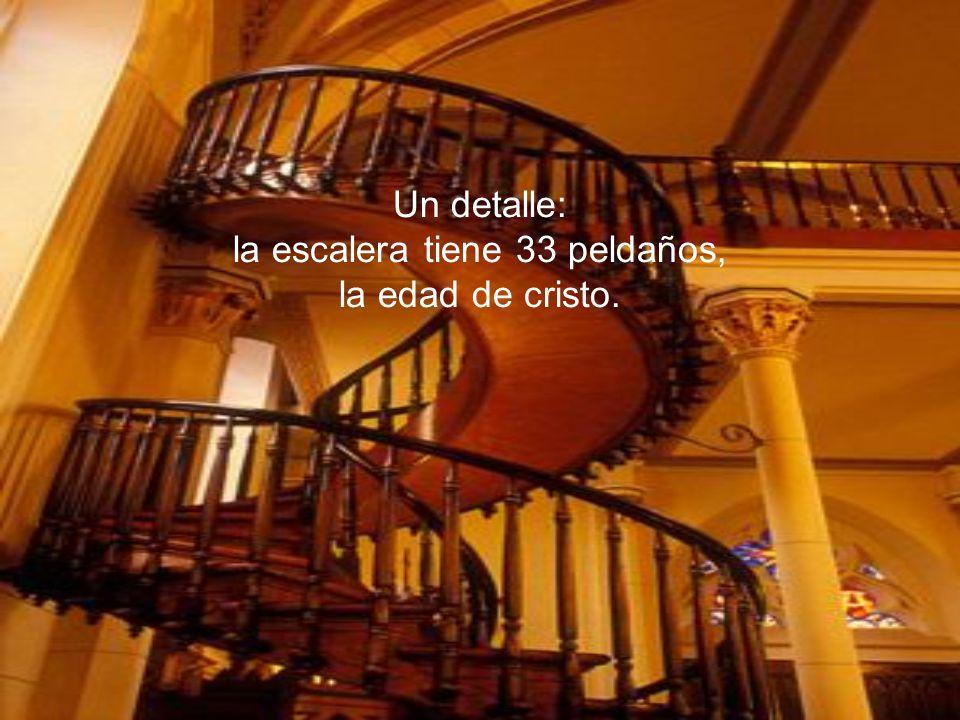 Un detalle: la escalera tiene 33 peldaños, la edad de cristo.