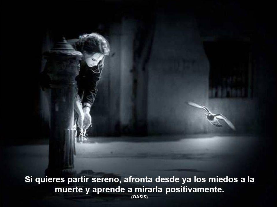 Si quieres partir sereno, afronta desde ya los miedos a la muerte y aprende a mirarla positivamente.
