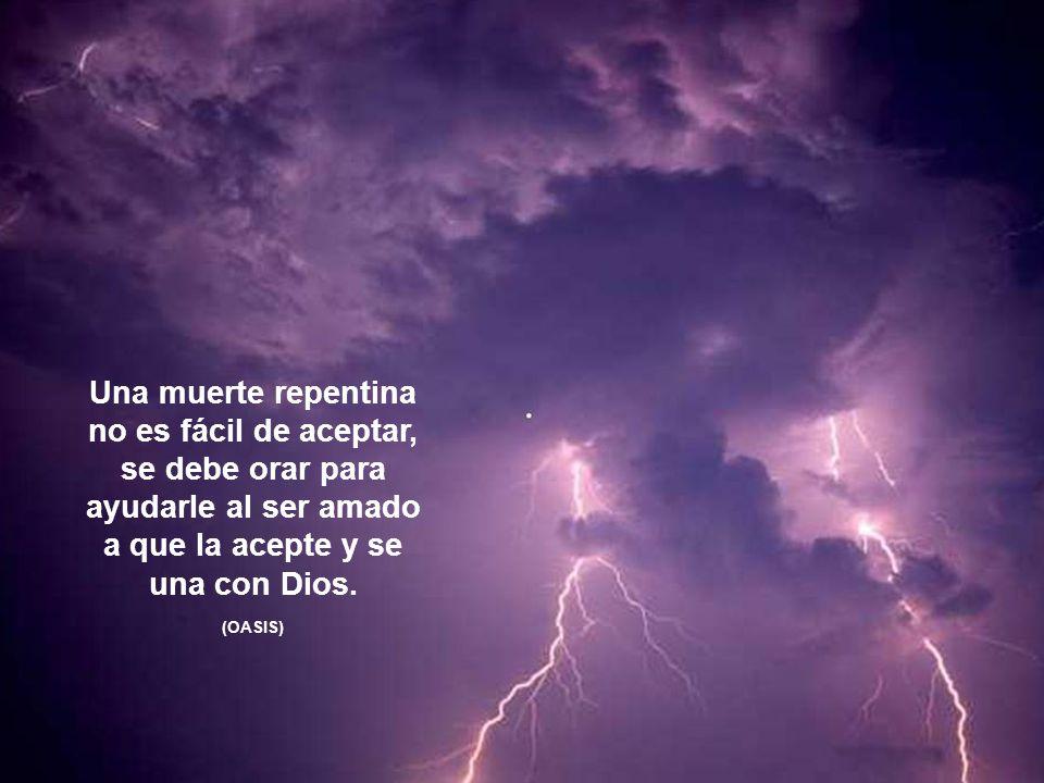 Una muerte repentina no es fácil de aceptar, se debe orar para ayudarle al ser amado a que la acepte y se una con Dios.