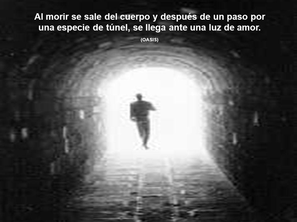 Al morir se sale del cuerpo y después de un paso por una especie de túnel, se llega ante una luz de amor.