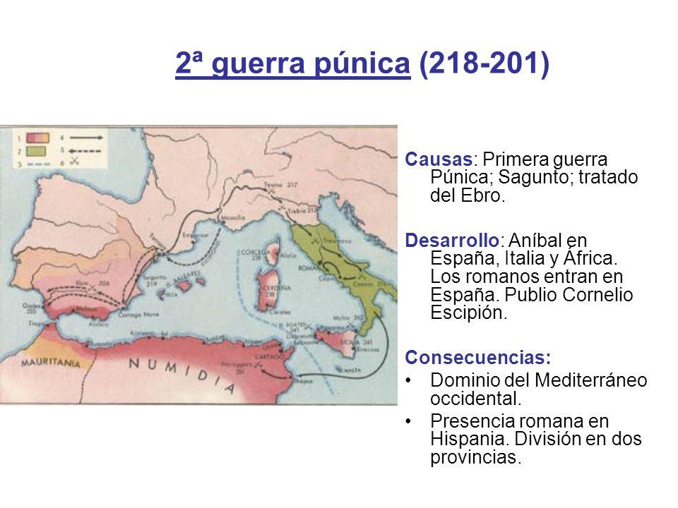 2ª guerra púnica (218-201) Causas: Primera guerra Púnica; Sagunto; tratado del Ebro.