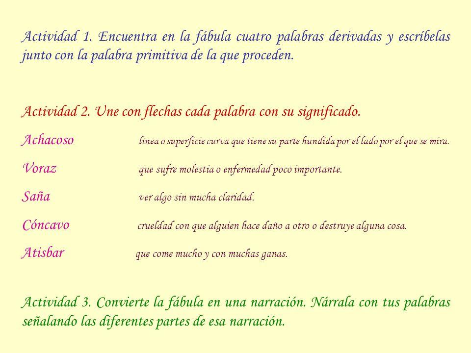 Actividad 1. Encuentra en la fábula cuatro palabras derivadas y escríbelas junto con la palabra primitiva de la que proceden.