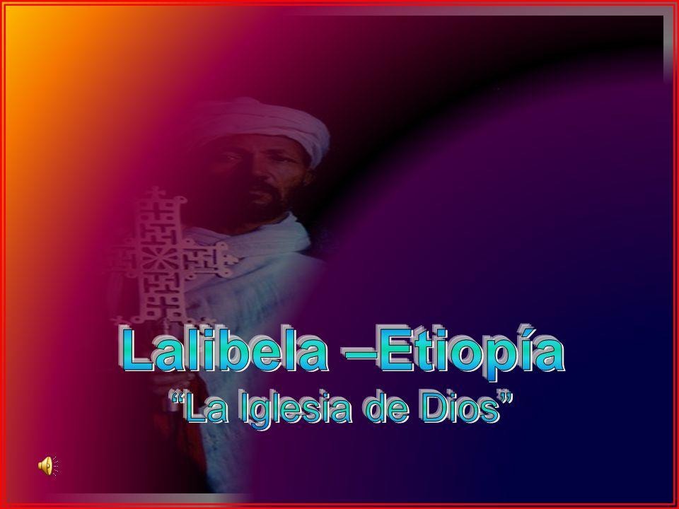 Lalibela –Etiopía La Iglesia de Dios
