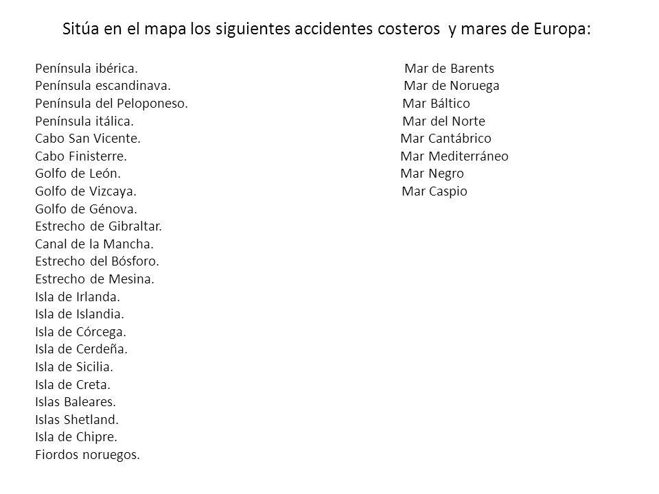 Sitúa en el mapa los siguientes accidentes costeros y mares de Europa: