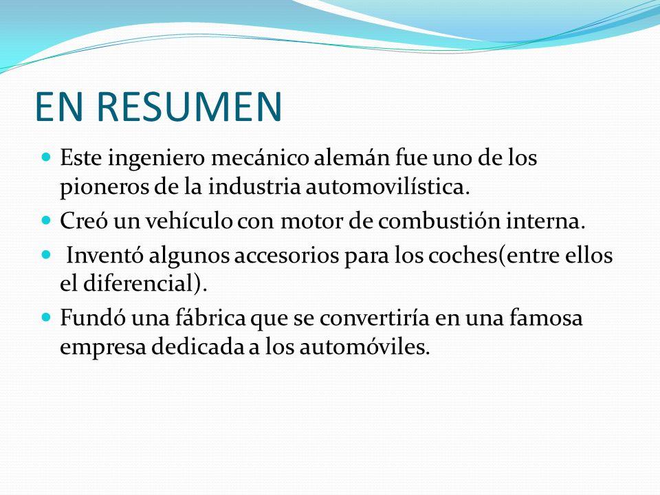 EN RESUMENEste ingeniero mecánico alemán fue uno de los pioneros de la industria automovilística. Creó un vehículo con motor de combustión interna.