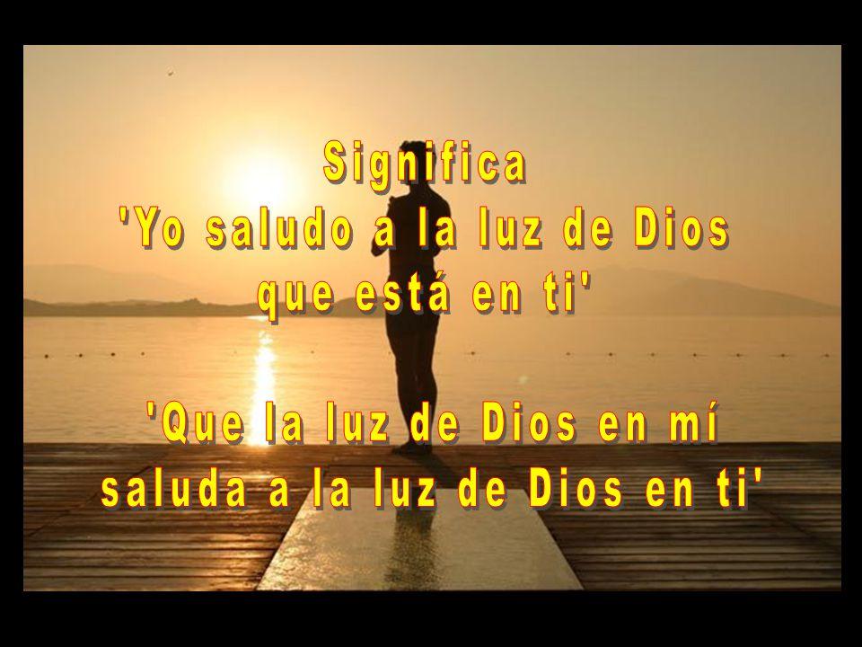 Yo saludo a la luz de Dios que está en ti Que la luz de Dios en mí