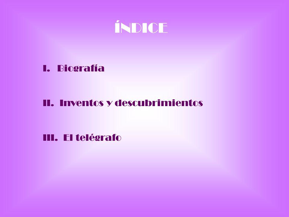 ÍNDICE Biografía Inventos y descubrimientos El telégrafo