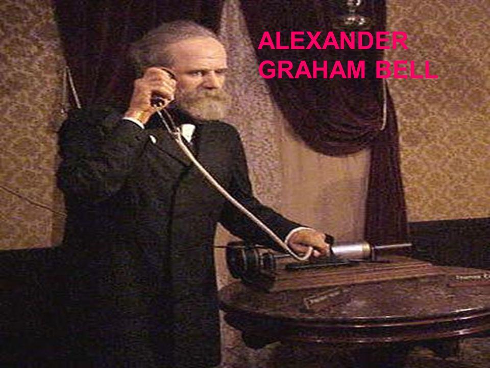 ALEXANDER GRAHAM BELL ALEXANADER GRAHAM BELL