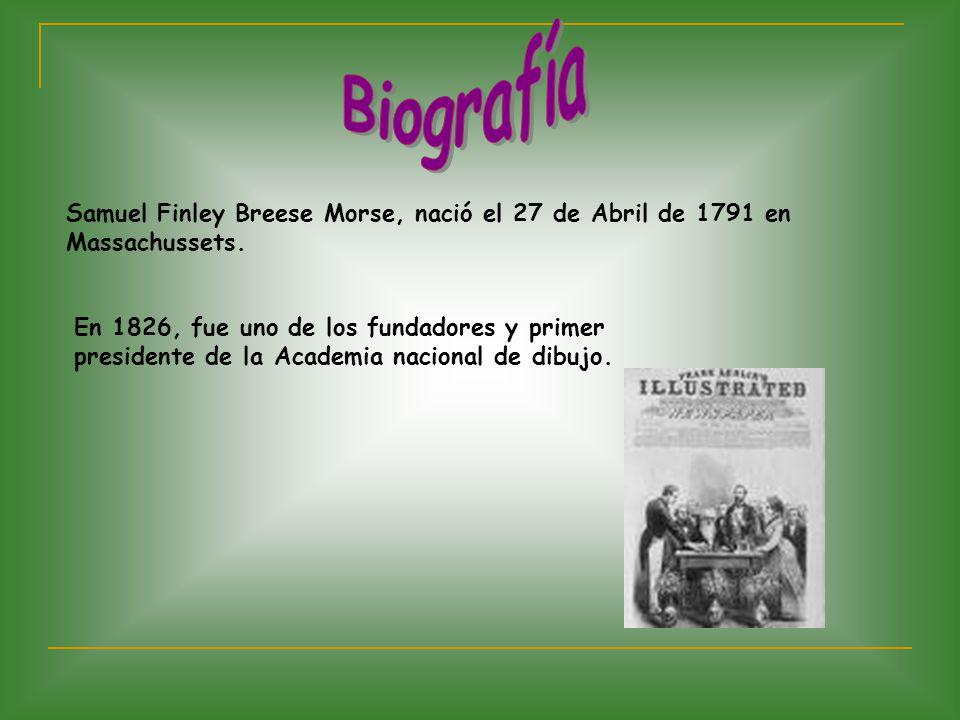 Biografía Samuel Finley Breese Morse, nació el 27 de Abril de 1791 en Massachussets.