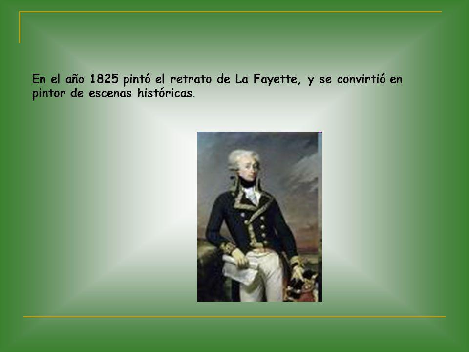 En el año 1825 pintó el retrato de La Fayette, y se convirtió en pintor de escenas históricas.