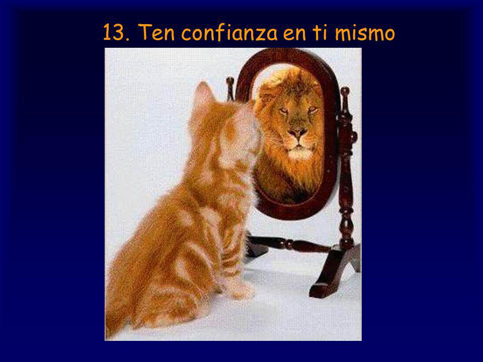 13. Ten confianza en ti mismo
