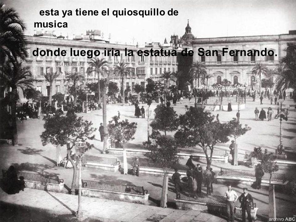 donde luego iria la estatua de San Fernando.