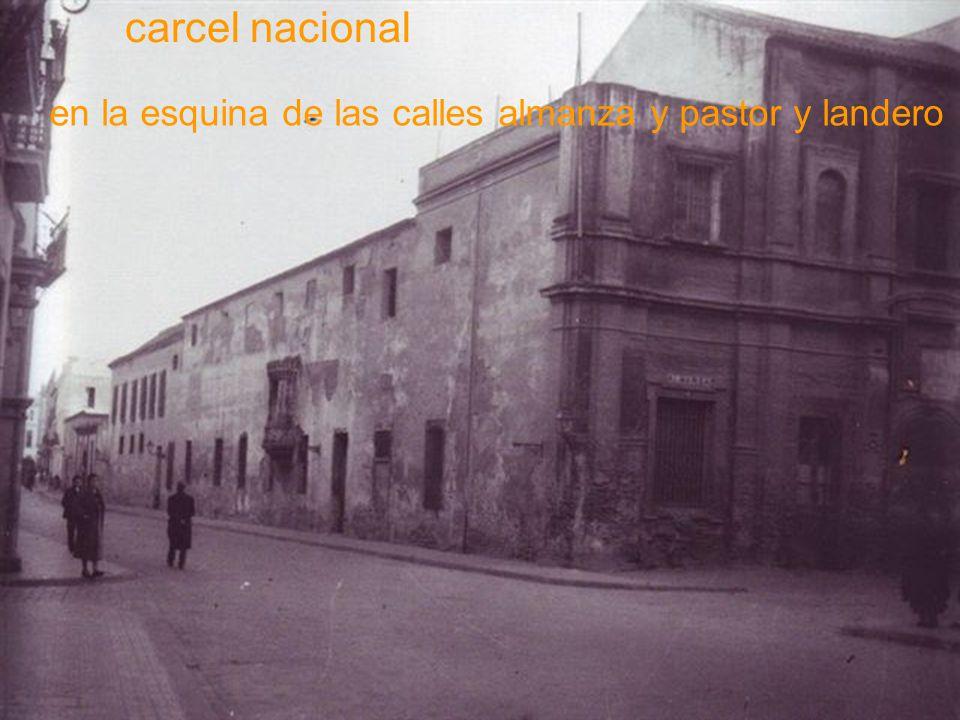 carcel nacional en la esquina de las calles almanza y pastor y landero