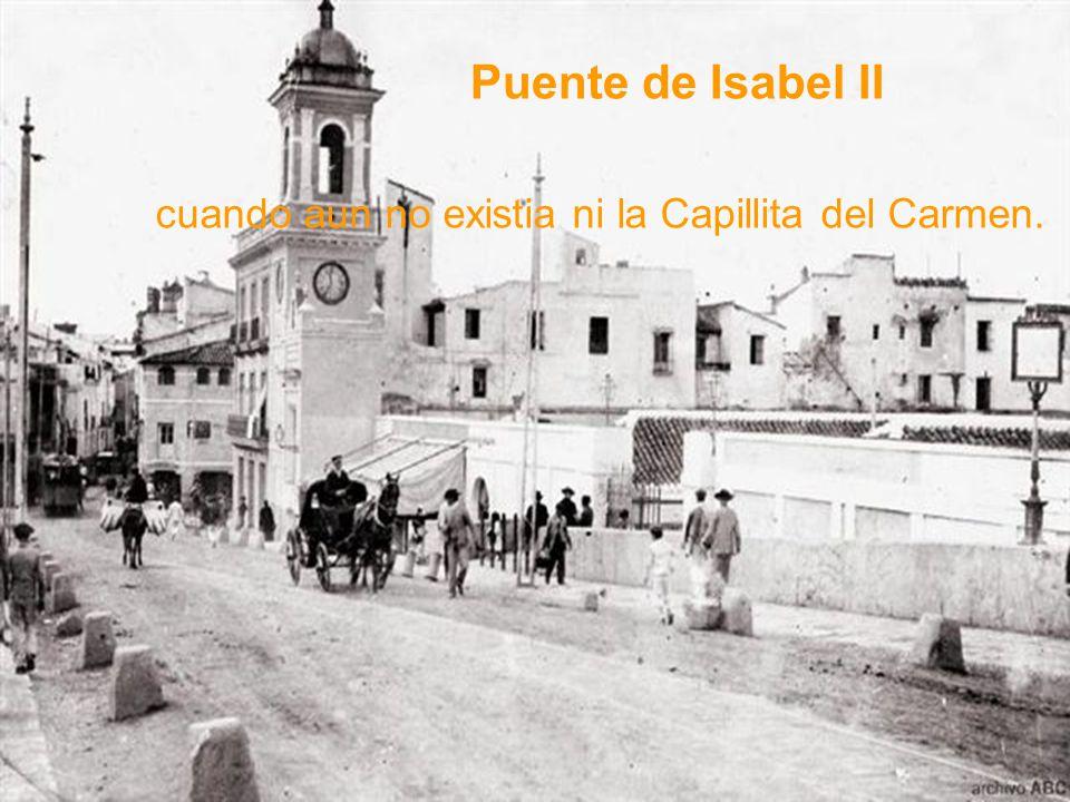 Puente de Isabel II cuando aun no existia ni la Capillita del Carmen.