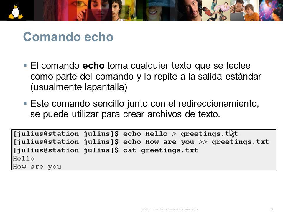 Comando echo El comando echo toma cualquier texto que se teclee como parte del comando y lo repite a la salida estándar (usualmente lapantalla)