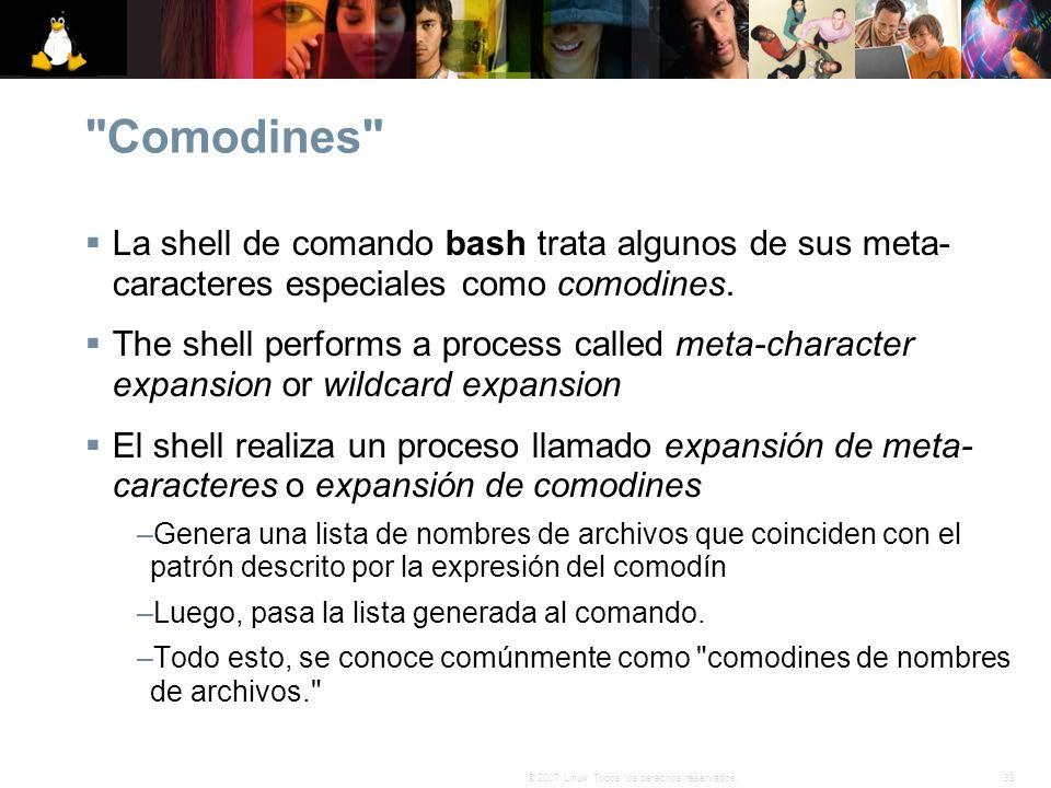 Comodines La shell de comando bash trata algunos de sus meta-caracteres especiales como comodines.