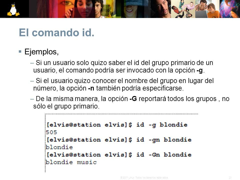 El comando id. Ejemplos, Si un usuario solo quizo saber el id del grupo primario de un usuario, el comando podría ser invocado con la opción -g.