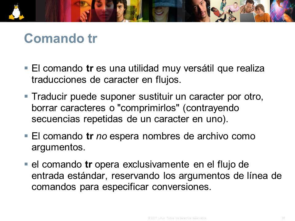 Comando tr El comando tr es una utilidad muy versátil que realiza traducciones de caracter en flujos.