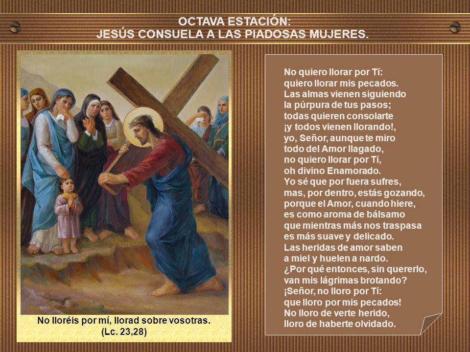 OCTAVA ESTACIÓN: JESÚS CONSUELA A LAS PIADOSAS MUJERES.
