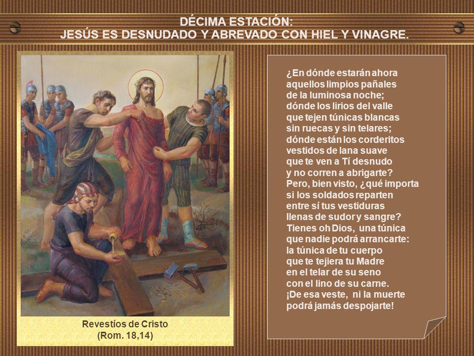 DÉCIMA ESTACIÓN: JESÚS ES DESNUDADO Y ABREVADO CON HIEL Y VINAGRE.