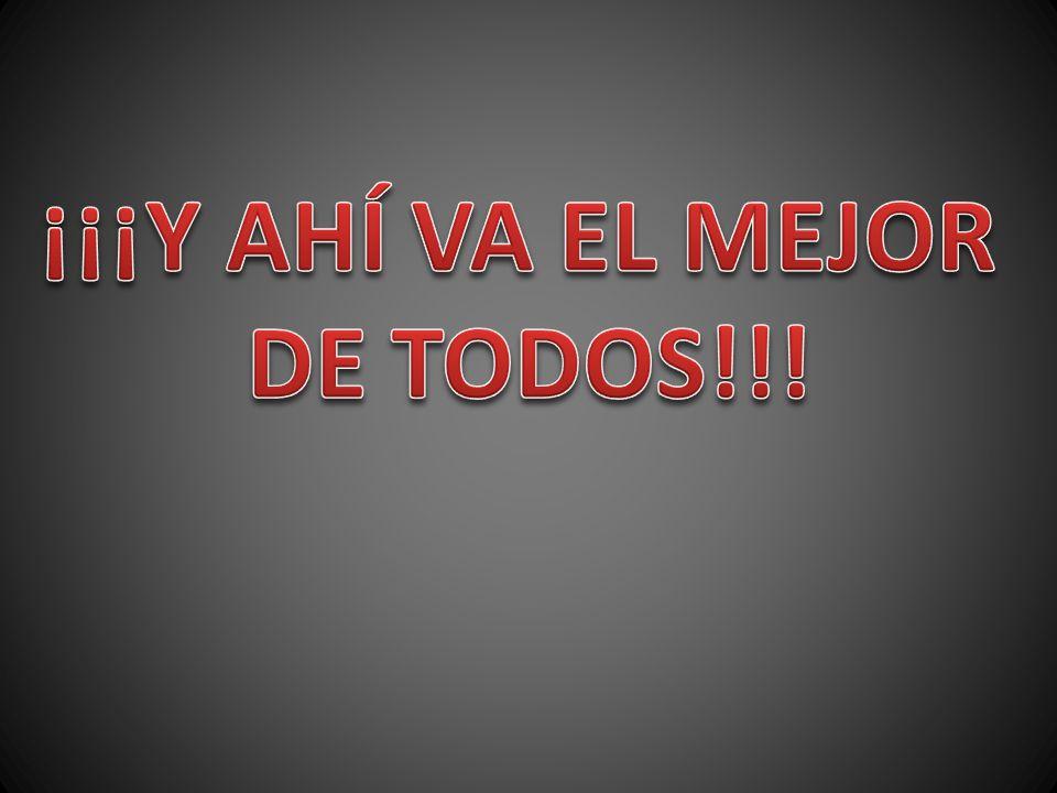 ¡¡¡Y AHÍ VA EL MEJOR DE TODOS!!!