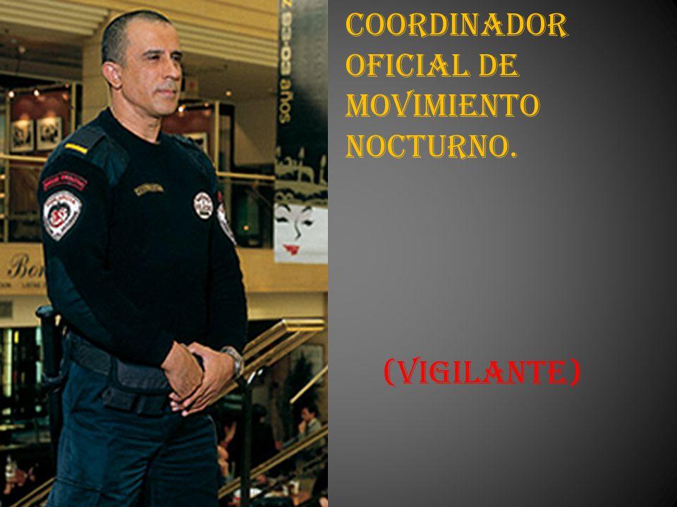 Coordinador Oficial de Movimiento Nocturno.