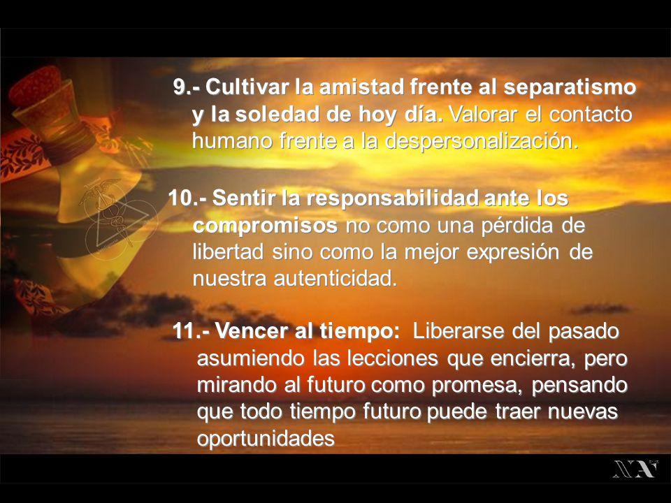 9. - Cultivar la amistad frente al separatismo y la soledad de hoy día