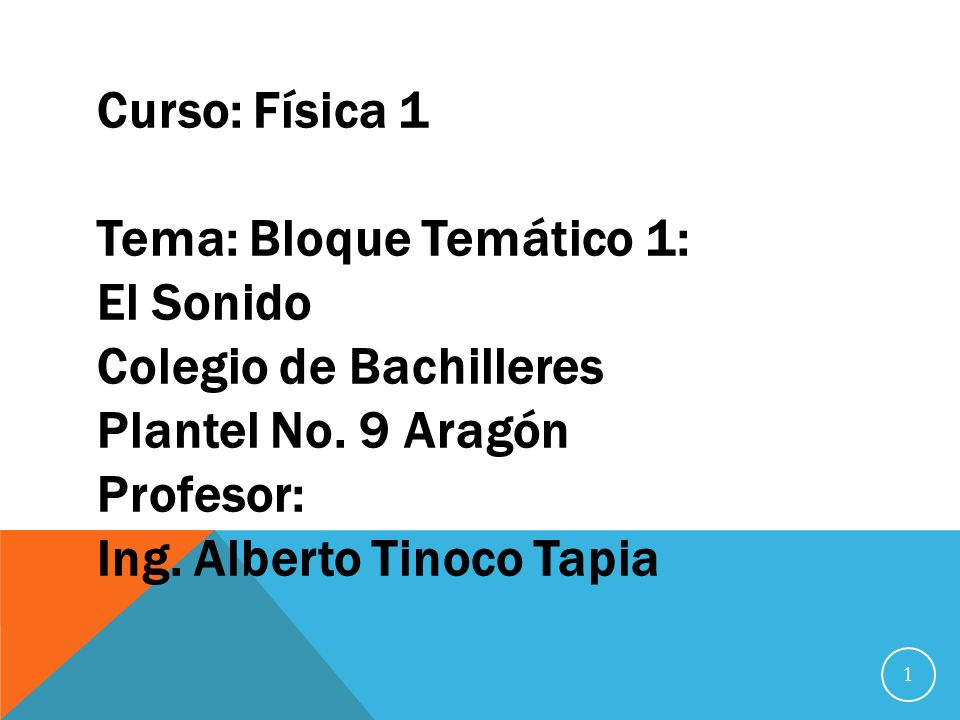 Curso: Física 1Tema: Bloque Temático 1: El Sonido. Colegio de Bachilleres. Plantel No. 9 Aragón. Profesor: