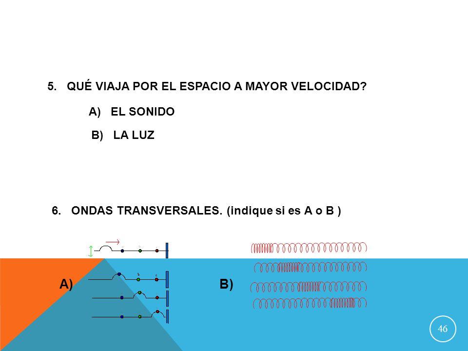 A) B) 5. QUÉ VIAJA POR EL ESPACIO A MAYOR VELOCIDAD A) EL SONIDO