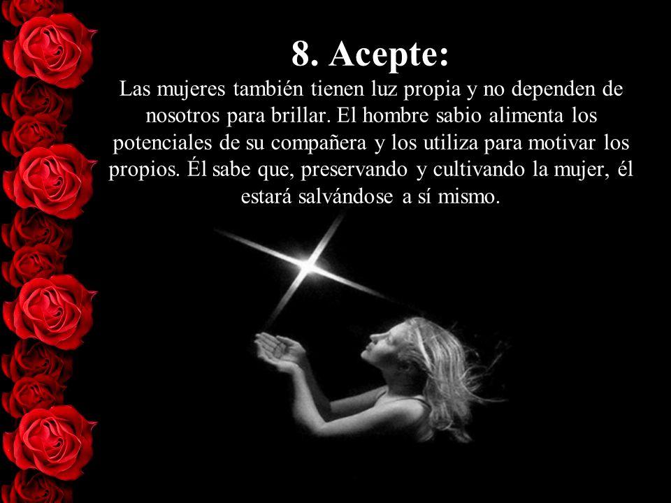 8. Acepte: Las mujeres también tienen luz propia y no dependen de nosotros para brillar.